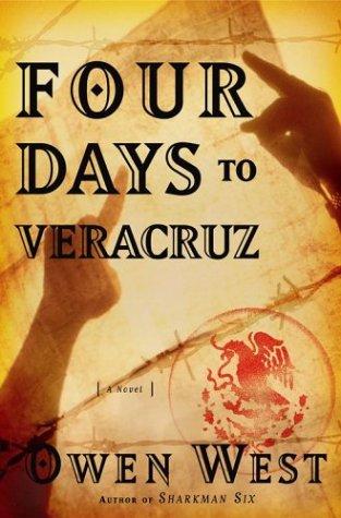 Four Days to Veracruz : A Novel, West,Owen