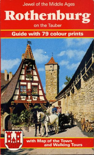 Jewel of the Middle Ages: ROTHENBURG ON THE TAUBER Guide with 79 Colour Prints with Map of the Town and Walking Tours by Wolfgang Kootz and Willi Sauer (Softcover 7 3/4 x 4 3/4 inches, 76 pages)