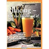Juicing for the Health of It  Natural Health Guide Alive Natural Health Guides  [Paperback]
