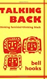 Talking Back: Thinking Feminist, Thinking Black (0896083527) by Hooks, Bell