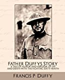 Father Duffys Story a Tale of Humor and Heroism, of Life and Death with the Fighting Sixty-Ninth