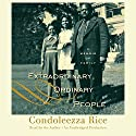 Extraordinary, Ordinary People: A Memoir of Family Audiobook by Condoleezza Rice Narrated by Condoleezza Rice
