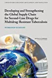 img - for Developing and Strengthening the Global Supply Chain for Second-Line Drugs for Multidrug-Resistant Tuberculosis: Workshop Summary book / textbook / text book