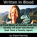 Written in Blood: A True Story of Murder and the Deadly 16-Year-Old Secret that Tore a Family Apart (       UNABRIDGED) by Diane Fanning Narrated by Rob Granniss
