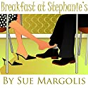 Breakfast at Stephanie's (       UNABRIDGED) by Sue Margolis Narrated by Ruth Galliers