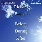 Before, During, After | Richard Bausch
