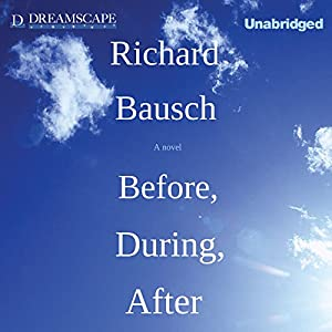 Before, During, After | [Richard Bausch]
