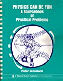 Physics Can Be Fun: A Sourcebook of Practical Problems (0825104181) by Goodwin, Peter