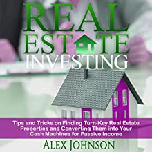 Real Estate Investing: Tips and Tricks on Finding Turn-key Real Estate Properties and Converting Them into Your Cash Machines for Passive Income | Livre audio Auteur(s) : Alex Johnson Narrateur(s) : Pete Beretta