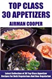 Latest Collection of 30 Top Class, Delicious, Most-Wanted And Easy Appetizer Recipes For Both Vegetarians And Non-Vegetarians
