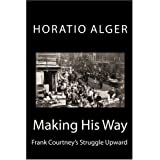 Making His Way: Frank Courtney's Struggle Upward ~ Horatio Alger