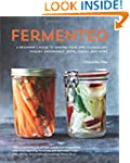 Fermented: A Beginner's Guide to Maki...