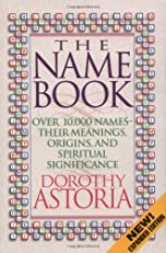 The Name Book: Over 10,000 Names, Their Meanings, Origins, and Spiritual Significance