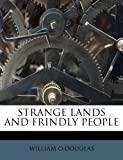 STRANGE LANDS AND FRINDLY PEOPLE (1245060503) by O.DOUGLAS, WILLIAM