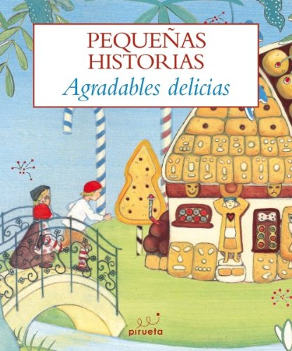 Pequenas historias. Agradables delicias (Las Mas Pequenas Historias / the Smallest Short Stories) (Spanish Edition) (Pequenas Historias / Short Stories)