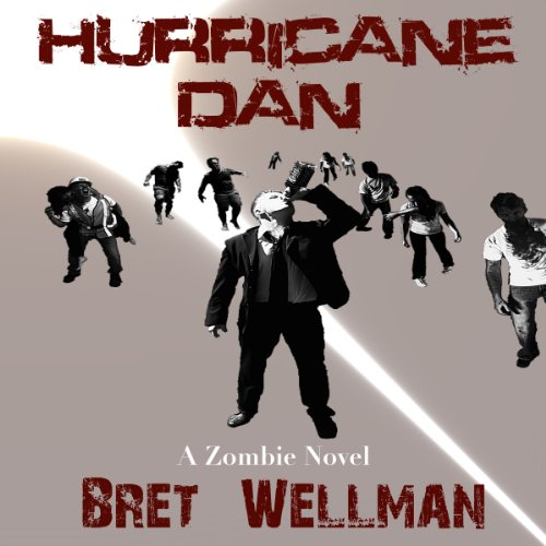 Hurricane Dan: A Zombie Novel by Bret Wellman and Jeff Johnson (May 11