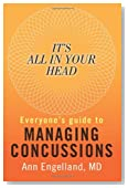 It's All In Your Head: Everyone's Guide to Managing Concussions