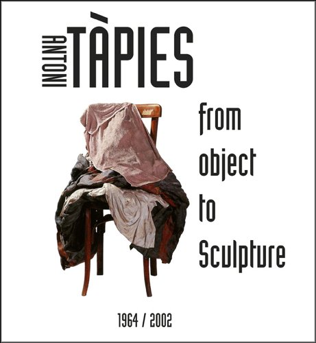 Antoni Tapies: From Object to Sculpture 1964/2002