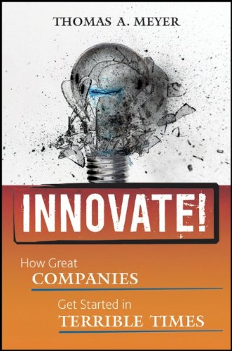 Innovate!: How Great Companies Get Started in Terrible Times