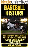Baseball History: The History of Baseball Along With Fascinating Facts & Unbelievably True Stories (History of Baseball, Baseball Stories, Baseball Players, ... Guide, Baseball History) (English Edition)