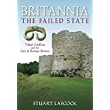 Britannia - The Failed State: Tribal Conflict and the End of Roman Britainby Stuart Laycock