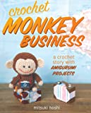 Crochet Monkey Business: A Crochet Story with Amigurumi Projects