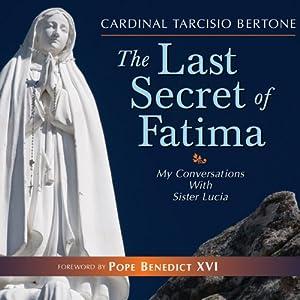 The Last Secret of Fatima: My Conversations with Sister Lucia   [Tarcisio Bertone]