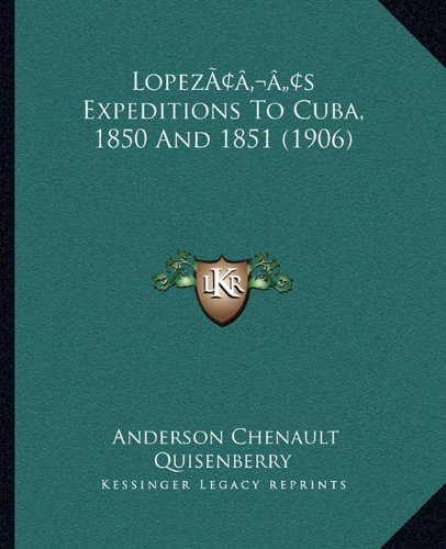 Lopezacentsa -A Centss Expeditions to Cuba, 1850 and 1851 (1906)