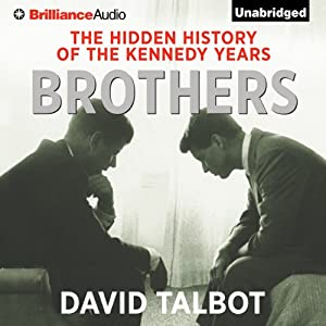 Brothers: The Hidden History of the Kennedy Years | [David Talbot]
