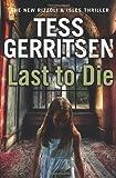 Tess Gerritsen Last to Die: Rizzoli & Isles series 10