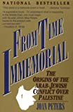 Joan Peters From Time Immemorial: The Origins of the Arab-Jewish Conflict Over Palestine