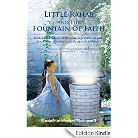 Little Rahab and The Fountain of Faith: Rahab find her faith after all the test she must endure and finally after all the test she endure she finally get to her final destiny (English Edition)