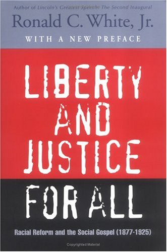 Liberty and Justice for All : Racial Reform and the Social Gospel (1877-1925), RONALD C. WHITE