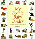 My Beanie Baby Binder: Expressly for Casual to Compulsive Collectors