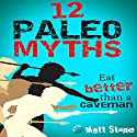 12 Paleo Myths: Eat Better than a Caveman (       UNABRIDGED) by Matt Stone Narrated by Matt Stone