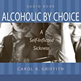 img - for Alcoholic by Choice: A Self-Inflicted Sickness book / textbook / text book