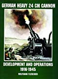 img - for German Heavy 24 CM Cannon: Development and Operations 1916-1945 (Schiffer Military/Aviation History) book / textbook / text book