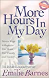 More Hours in My Day: Proven Ways to Organize Your Home, Your Family, and Yourself (0736905790) by Barnes, Emilie