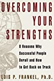Overcoming Your Strengths: 8 Reasons Why Successful People Derail and How to Get Back on Track