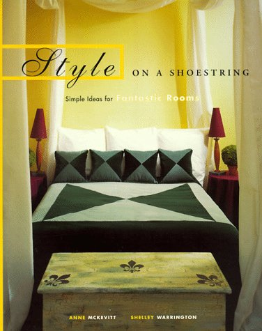 Style on a Shoestring : Simple Ideas for Fantastic Rooms, ANNE MCKEVITT, SHELLY WARRINGTON