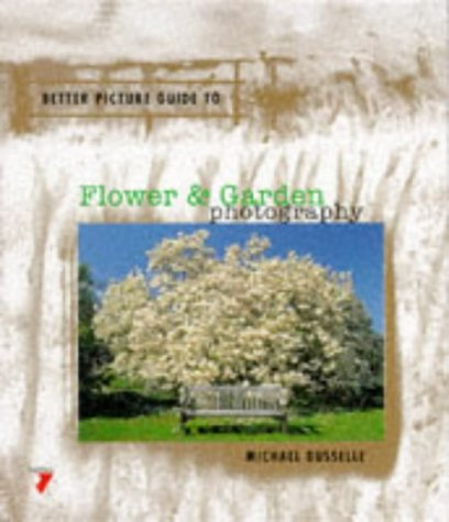 Better Picture Guide to Flower & Garden Photography (Better Picture Guide Series), Michael Busselle