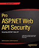 Pro ASP.NET Web API Security: Securing ASP.NET Web API
