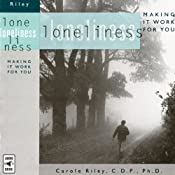 Loneliness: Making It Work for You | [Carole Riley]