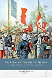 The Lost Territories: Thailand's History of National Humiliation (Southeast Asia: Politics, Meaning, and Memory)