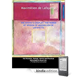 The Mystic Chaplet.The words of wisdom of Maximillien de Lafayette: His Proverbs, Sayings, Advice and Practical Philosophy in Real Life.