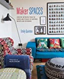 Maker Spaces - Creative interiors from the homes and studios of inspiring makers and designers