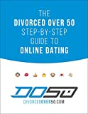 The Divorced Over 50 Step-by-Step Guide to Online Dating