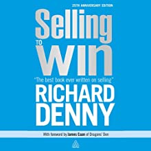 Selling to Win: 25th Anniversary Edition (       UNABRIDGED) by Richard Denny Narrated by Richard Denny