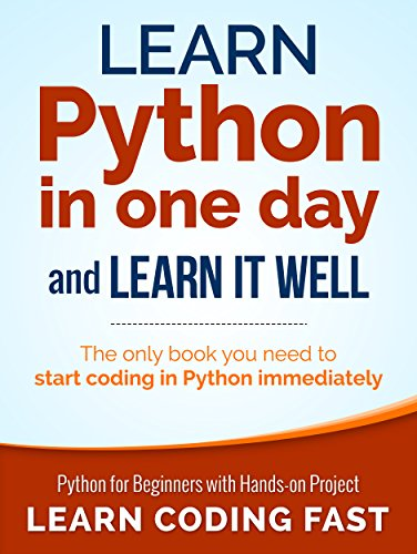 LCF Publishing - Learn Python in One Day and Learn It Well: Python for Beginners with Hands-on Project. The only book you need to start coding in Python immediately (English Edition)