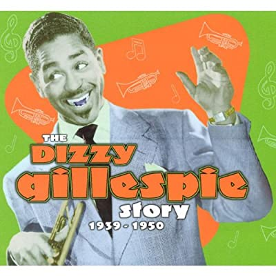 The Dizzy Gillespie Story 1939-1950